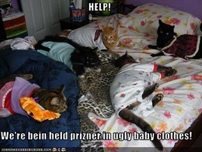 HELP!  We're bein held prizner in ugly baby clothes!