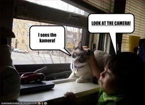 I sees the kamera!