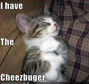 I have The Cheezbuger