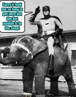 Sorry it took me so long to get here but the Bat mobile is in the shop!