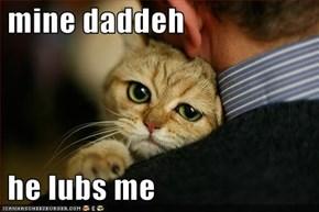mine daddeh   he lubs me