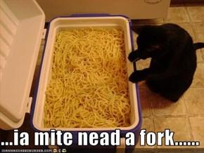 ...ia mite nead a fork......