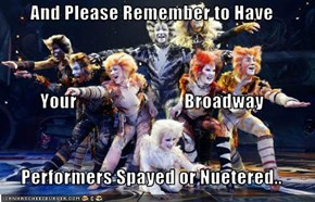 And Please Remember to Have Your                             Broadway Performers Spayed or Nuetered..