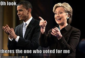 Oh look....  theres the one who voted for me