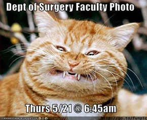 Dept of Surgery Faculty Photo  Thurs 5/21 @ 6:45am