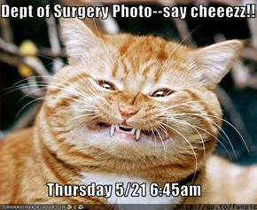 Dept of Surgery Photo--say cheeezz!!  Thursday 5/21 6:45am