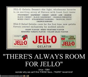"""THERE'S ALWAYS ROOM FOR JELLO"""