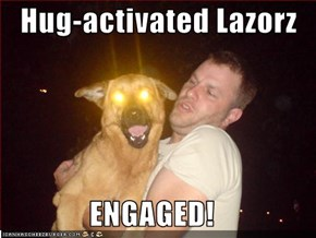 Hug-activated Lazorz  ENGAGED!
