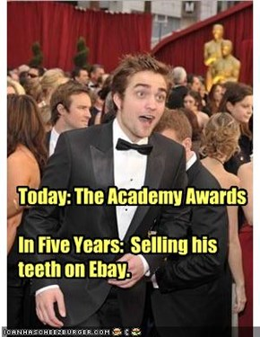 Today: The Academy Awards  In Five Years:  Selling his teeth on Ebay.
