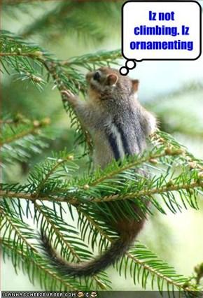 Iz not climbing. Iz ornamenting