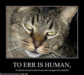 TO ERR IS HUMAN,