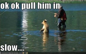 ok ok pull him in  slow....