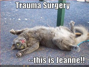 Trauma Surgery  --this is Jeanne!!