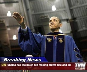 Breaking News - Obama has too much fun making crowd rise and sit