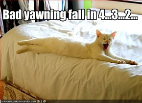 Bad yawning fall in 4...3...2...