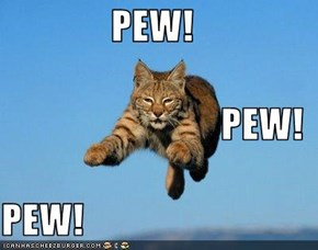 PEW! PEW! PEW!