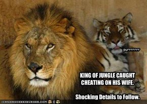 KING OF JUNGLE CAUGHT CHEATING ON HIS WIFE.  Shocking Details to Follow.