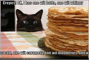 Crepes! OK, I has one wit butta, one wit whippy  cream, one wit caramely, one wit blooberies, one wit
