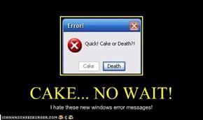 CAKE... NO WAIT!