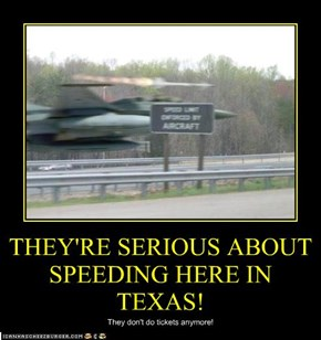 THEY'RE SERIOUS ABOUT SPEEDING HERE IN TEXAS!