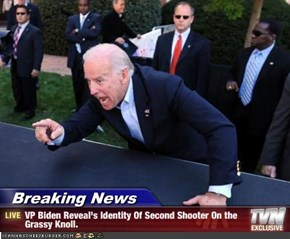 Breaking News - VP Biden Reveal's Identity Of Second Shooter On the Grassy Knoll.