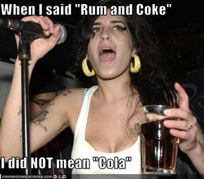 "When I said ""Rum and Coke""  I did NOT mean ""Cola"""