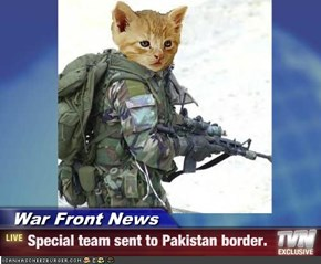 War Front News - Special team sent to Pakistan border.