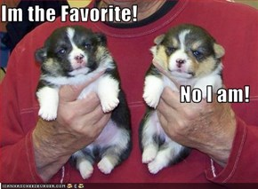 Im the Favorite! No I am!