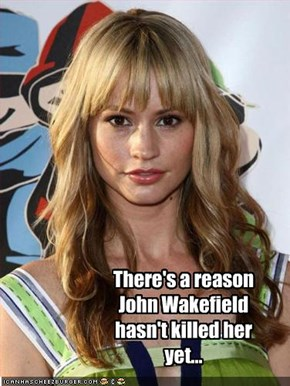 There's a reason John Wakefield hasn't killed her yet...
