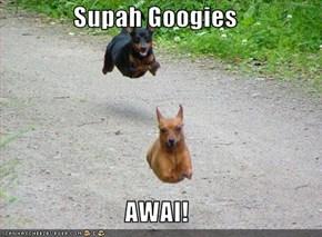 Supah Googies  AWAI!
