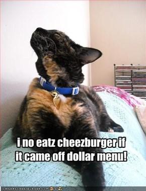 i no eatz cheezburger if  it came off dollar menu!