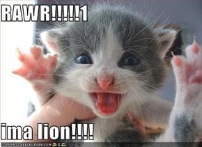 RAWR!!!!!1  ima lion!!!!