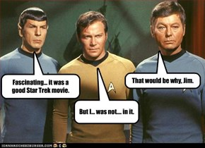 Fascinating... it was a good Star Trek movie.