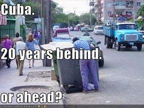 Cuba. 20 years behind. or ahead?