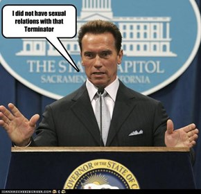 I did not have sexual relations with that Terminator