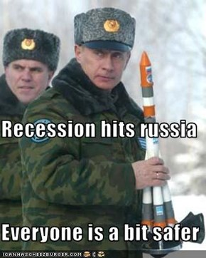 Recession hits russia Everyone is a bit safer