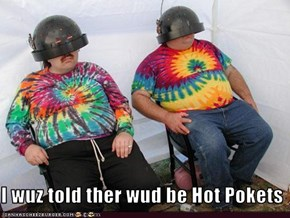 I wuz told ther wud be Hot Pokets