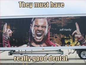 They must have  really good dental.