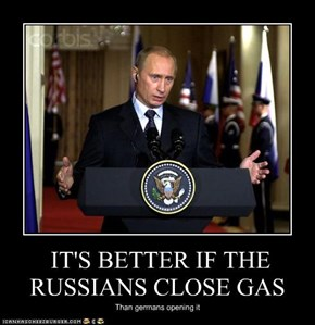 IT'S BETTER IF THE RUSSIANS CLOSE GAS