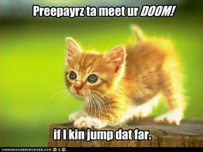 Preepayrz ta meet ur DOOM!