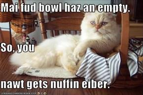 Mai fud bowl haz an empty. So, you nawt gets nuffin eiber.