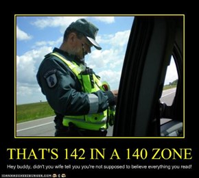 THAT'S 142 IN A 140 ZONE