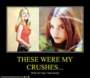 THESE WERE MY CRUSHES...