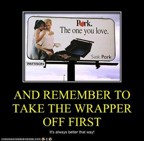 AND REMEMBER TO TAKE THE WRAPPER OFF FIRST