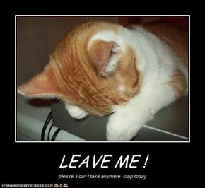LEAVE ME !