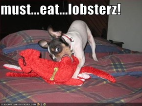 must...eat...lobsterz!