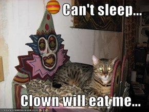 Can't sleep...  Clown will eat me...
