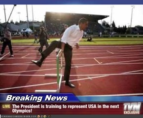 Breaking News - The President is training to represent USA in the next Olympics!