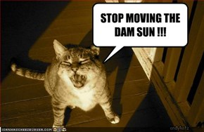 STOP MOVING THE DAM SUN !!!
