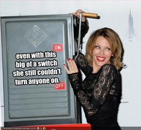 even with this big of a switch she still couldn't turn anyone on.